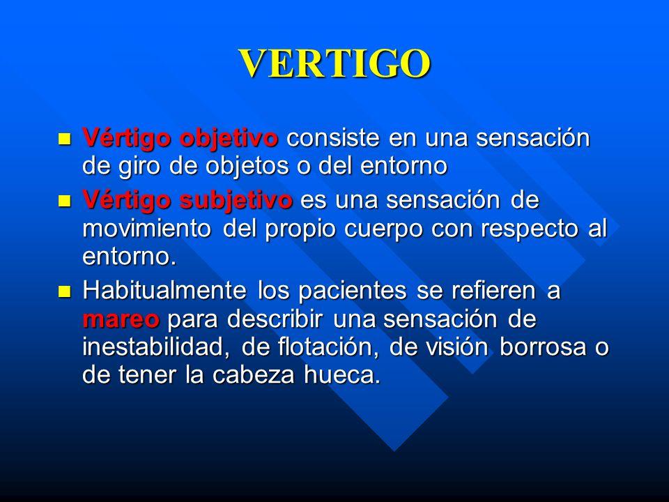 VERTIGO Vértigo objetivo consiste en una sensación de giro de objetos o del entorno Vértigo objetivo consiste en una sensación de giro de objetos o de