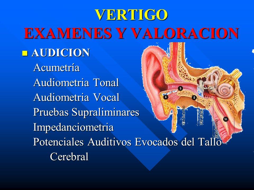 VERTIGO EXAMENES Y VALORACION AUDICION AUDICION Acumetría Acumetría Audiometria Tonal Audiometria Tonal Audiometria Vocal Audiometria Vocal Pruebas Su