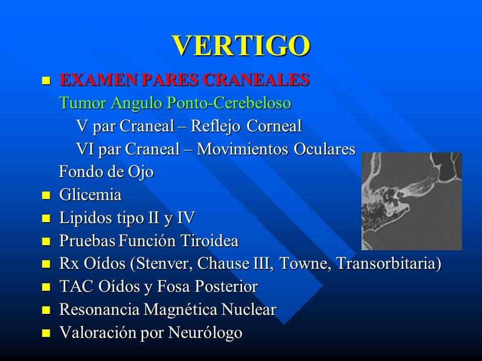 VERTIGO EXAMEN PARES CRANEALES EXAMEN PARES CRANEALES Tumor Angulo Ponto-Cerebeloso Tumor Angulo Ponto-Cerebeloso V par Craneal – Reflejo Corneal V pa
