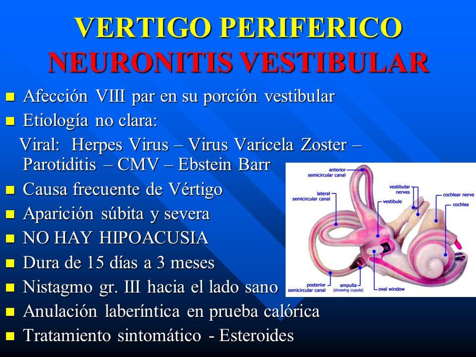 VERTIGO PERIFERICO NEURONITIS VESTIBULAR Afección VIII par en su porción vestibular Afección VIII par en su porción vestibular Etiología no clara: Eti