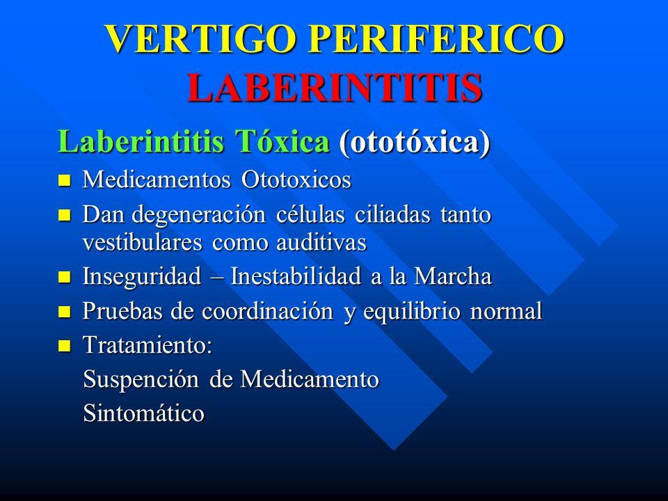 VERTIGO PERIFERICO LABERINTITIS Laberintitis Tóxica (ototóxica) Medicamentos Ototoxicos Medicamentos Ototoxicos Dan degeneración células ciliadas tant