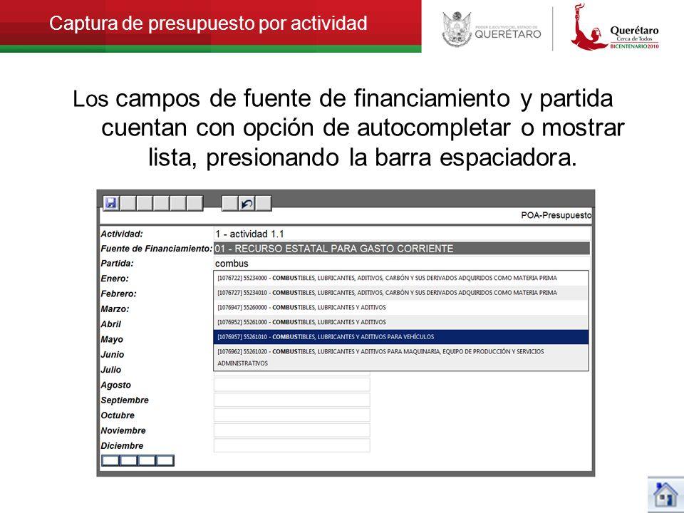 Captura de presupuesto por actividad Los campos de fuente de financiamiento y partida cuentan con opción de autocompletar o mostrar lista, presionando