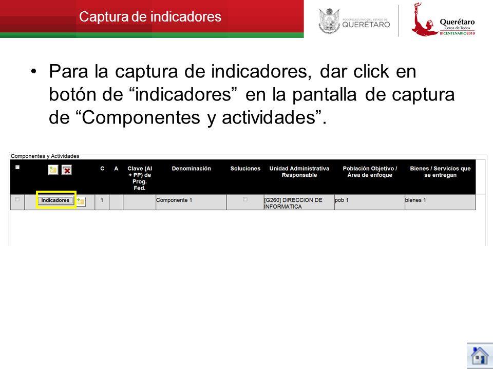 Captura de indicadores Para la captura de indicadores, dar click en botón de indicadores en la pantalla de captura de Componentes y actividades.