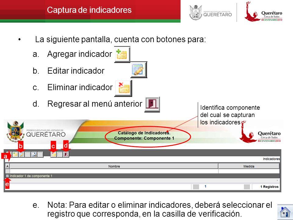 Captura de indicadores La siguiente pantalla, cuenta con botones para: a.Agregar indicador b.Editar indicador c.Eliminar indicador d.Regresar al menú