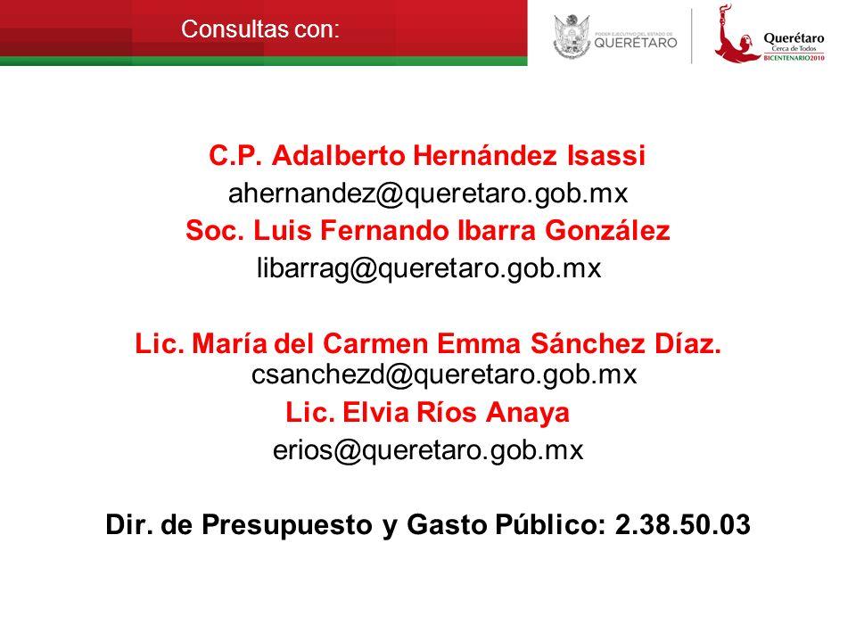 Consultas con: C.P. Adalberto Hernández Isassi ahernandez@queretaro.gob.mx Soc. Luis Fernando Ibarra González libarrag@queretaro.gob.mx Lic. María del
