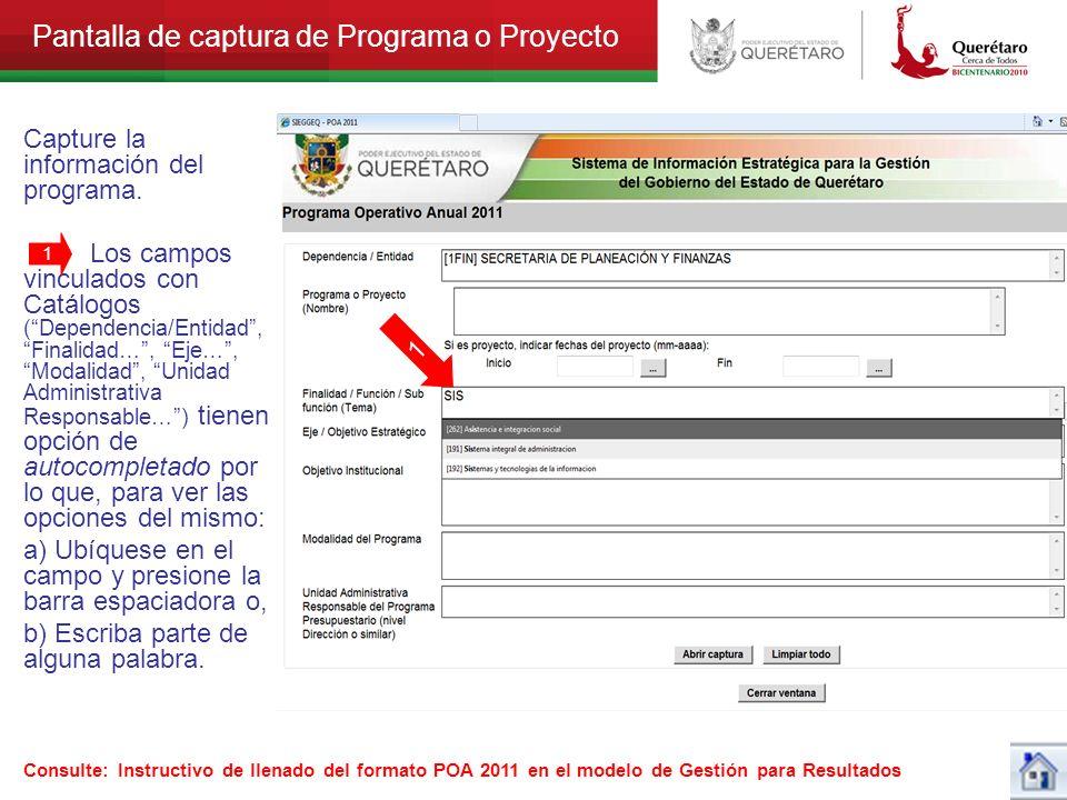 Pantalla de captura de Programa o Proyecto Capture la información del programa. Los campos vinculados con Catálogos (Dependencia/Entidad, Finalidad…,