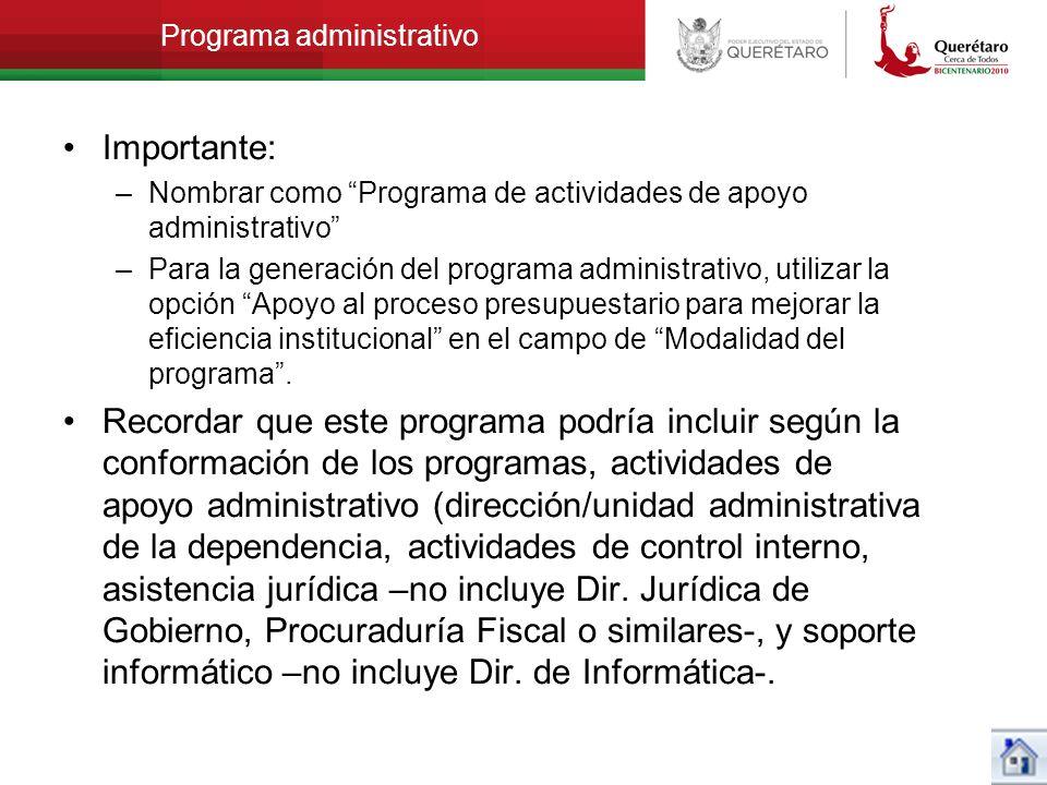 Programa administrativo Importante: –Nombrar como Programa de actividades de apoyo administrativo –Para la generación del programa administrativo, uti