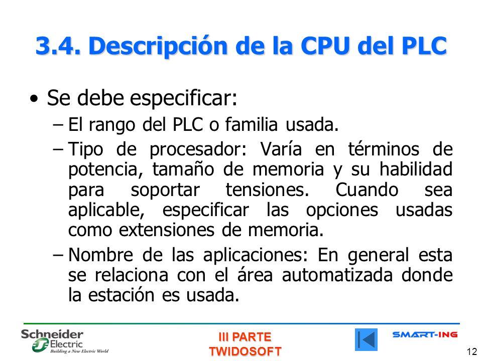 III PARTE TWIDOSOFT 12 3.4. Descripción de la CPU del PLC Se debe especificar: –El rango del PLC o familia usada. –Tipo de procesador: Varía en términ