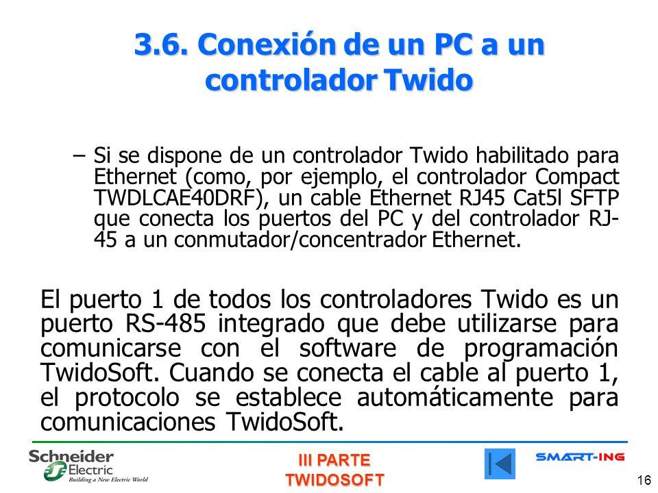 III PARTE TWIDOSOFT 16 3.6. Conexión de un PC a un controlador Twido –Si se dispone de un controlador Twido habilitado para Ethernet (como, por ejempl