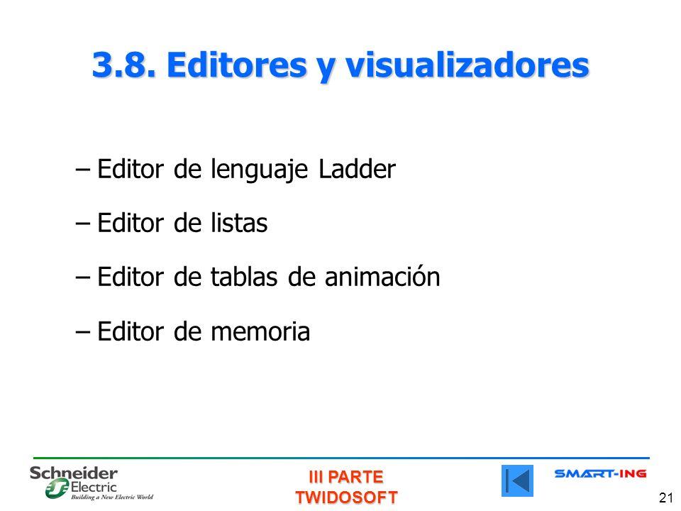 III PARTE TWIDOSOFT 21 3.8. Editores y visualizadores –Editor de lenguaje Ladder –Editor de listas –Editor de tablas de animación –Editor de memoria