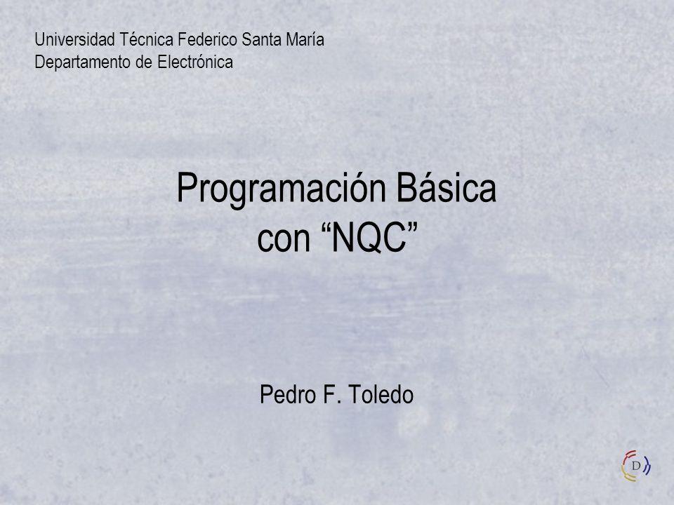Programación Básica con NQC Pedro F. Toledo Universidad Técnica Federico Santa María Departamento de Electrónica