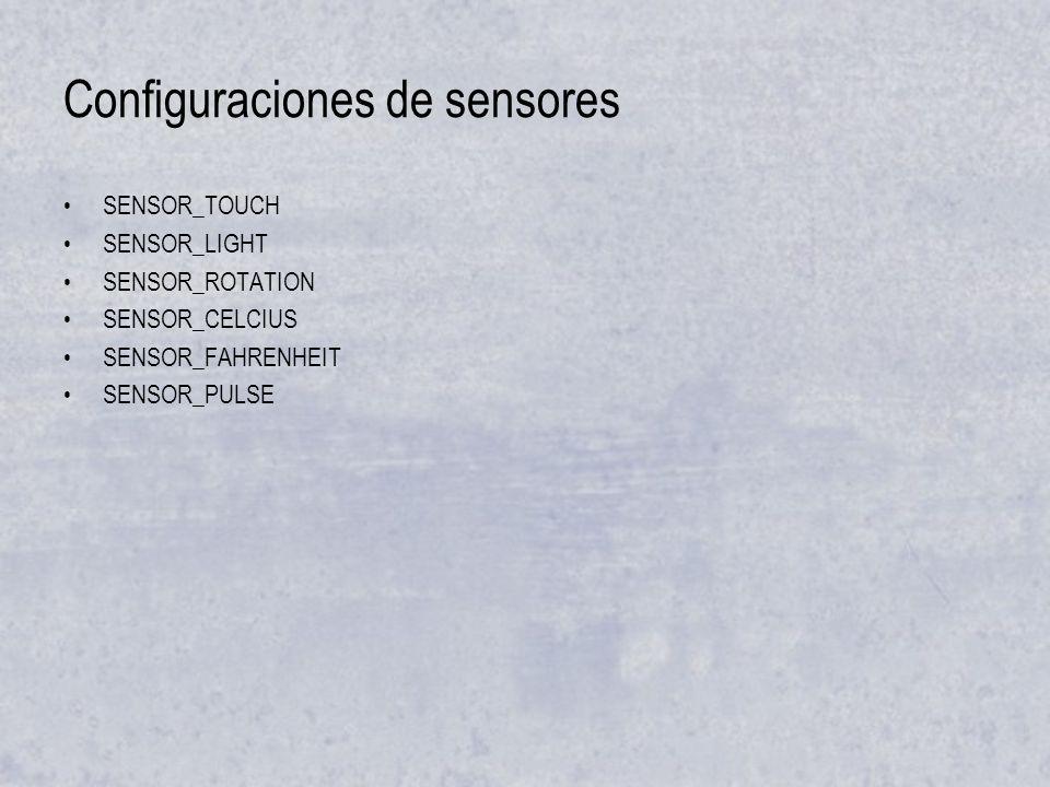 Configuraciones de sensores SENSOR_TOUCH SENSOR_LIGHT SENSOR_ROTATION SENSOR_CELCIUS SENSOR_FAHRENHEIT SENSOR_PULSE