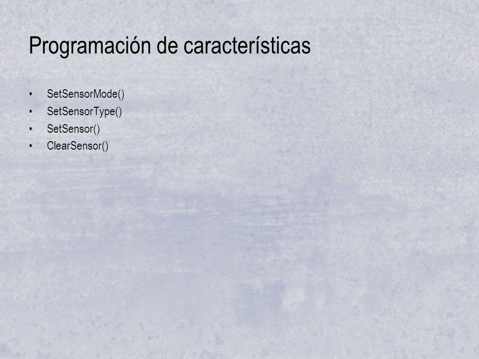 Programación de características SetSensorMode() SetSensorType() SetSensor() ClearSensor()