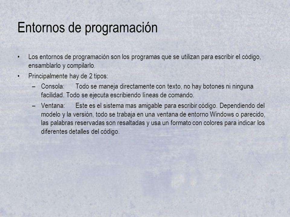 Entornos de programación Los entornos de programación son los programas que se utilizan para escribir el código, ensamblarlo y compilarlo.