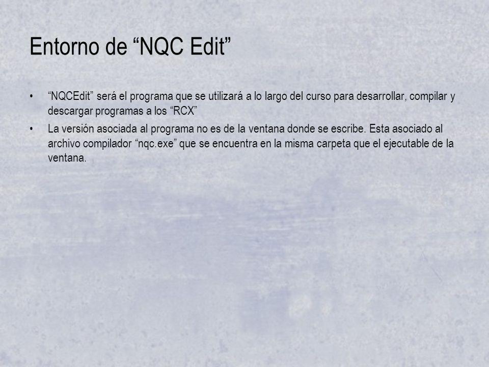 Entorno de NQC Edit NQCEdit será el programa que se utilizará a lo largo del curso para desarrollar, compilar y descargar programas a los RCX La versión asociada al programa no es de la ventana donde se escribe.