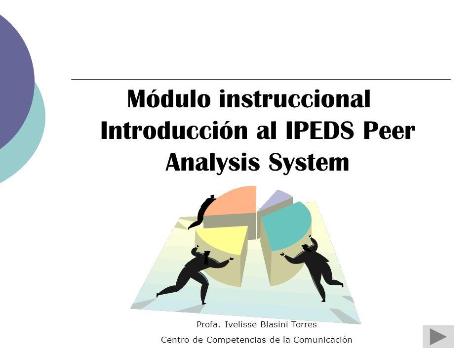 Módulo instruccional Introducción al IPEDS Peer Analysis System Profa.