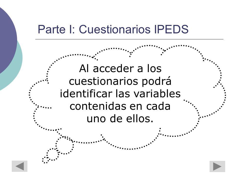 Parte I: Cuestionarios IPEDS Al acceder a los cuestionarios podrá identificar las variables contenidas en cada uno de ellos.