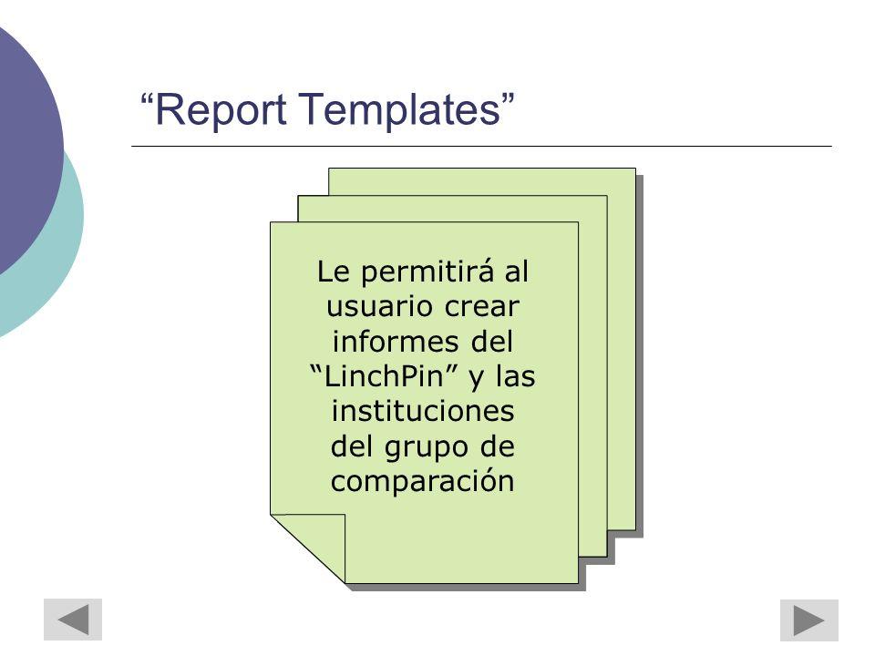 Report Templates Le permitirá al usuario crear informes del LinchPin y las instituciones del grupo de comparación