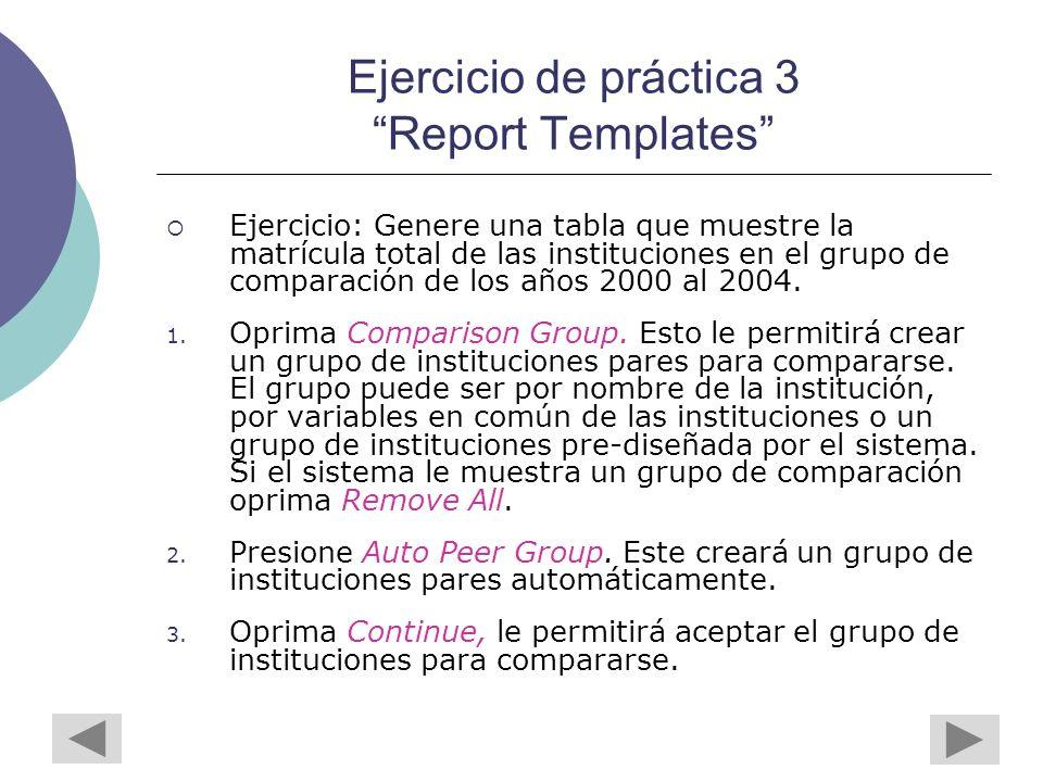 Ejercicio de práctica 3 Report Templates Ejercicio: Genere una tabla que muestre la matrícula total de las instituciones en el grupo de comparación de los años 2000 al 2004.