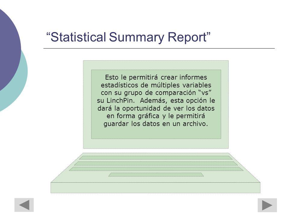 Statistical Summary Report Esto le permitirá crear informes estadísticos de múltiples variables con su grupo de comparación vs su LinchPin.