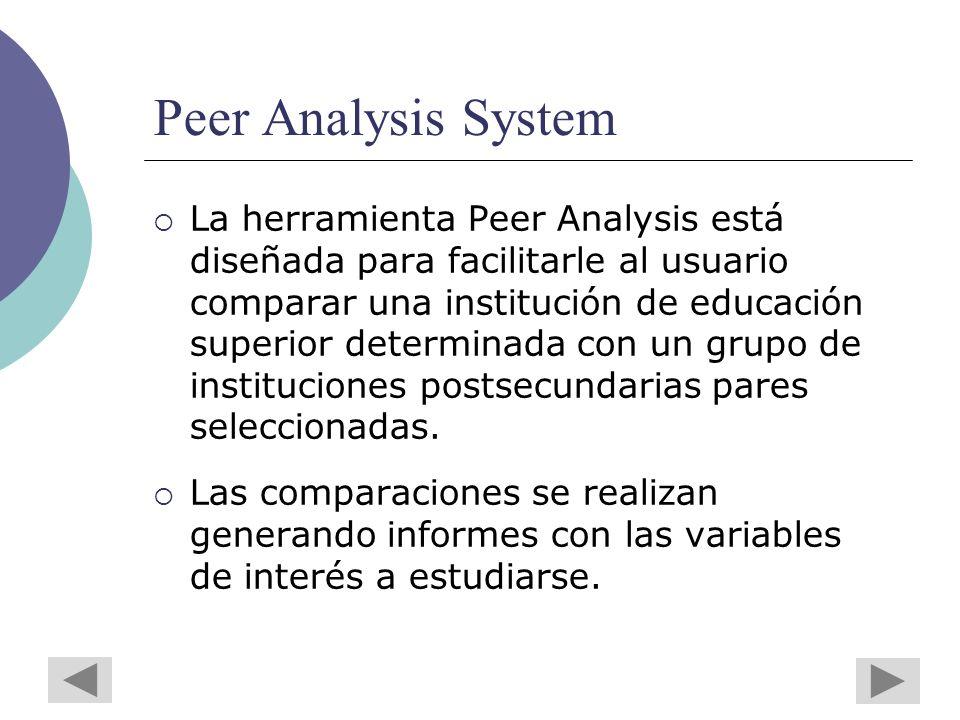 Peer Analysis System La herramienta Peer Analysis está diseñada para facilitarle al usuario comparar una institución de educación superior determinada con un grupo de instituciones postsecundarias pares seleccionadas.