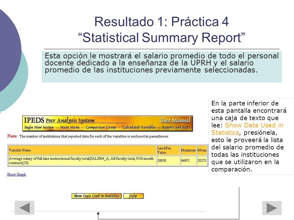 Resultado 1: Práctica 4 Statistical Summary Report Esta opción le mostrará el salario promedio de todo el personal docente dedicado a la enseñanza de la UPRH y el salario promedio de las instituciones previamente seleccionadas.