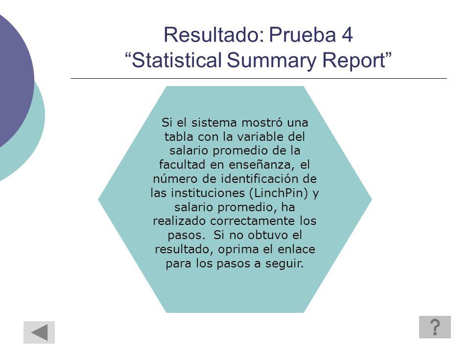 Resultado: Prueba 4 Statistical Summary Report Si el sistema mostró una tabla con la variable del salario promedio de la facultad en enseñanza, el número de identificación de las instituciones (LinchPin) y salario promedio, ha realizado correctamente los pasos.