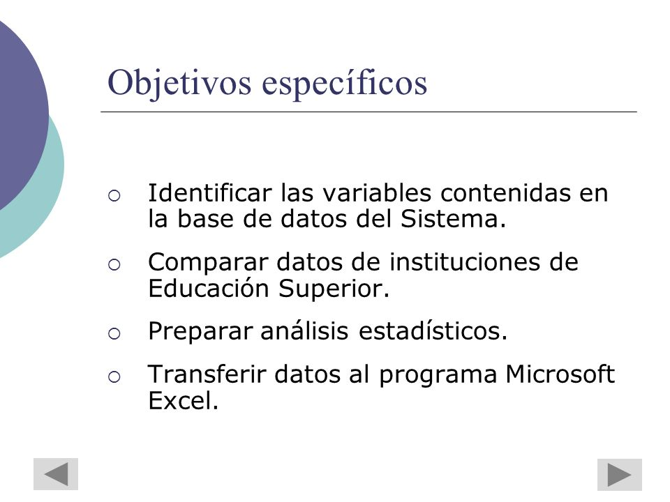 Objetivos específicos Identificar las variables contenidas en la base de datos del Sistema.