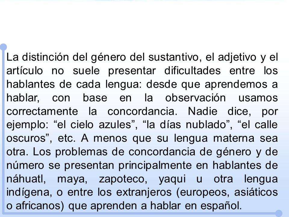 La distinción del género del sustantivo, el adjetivo y el artículo no suele presentar dificultades entre los hablantes de cada lengua: desde que apren