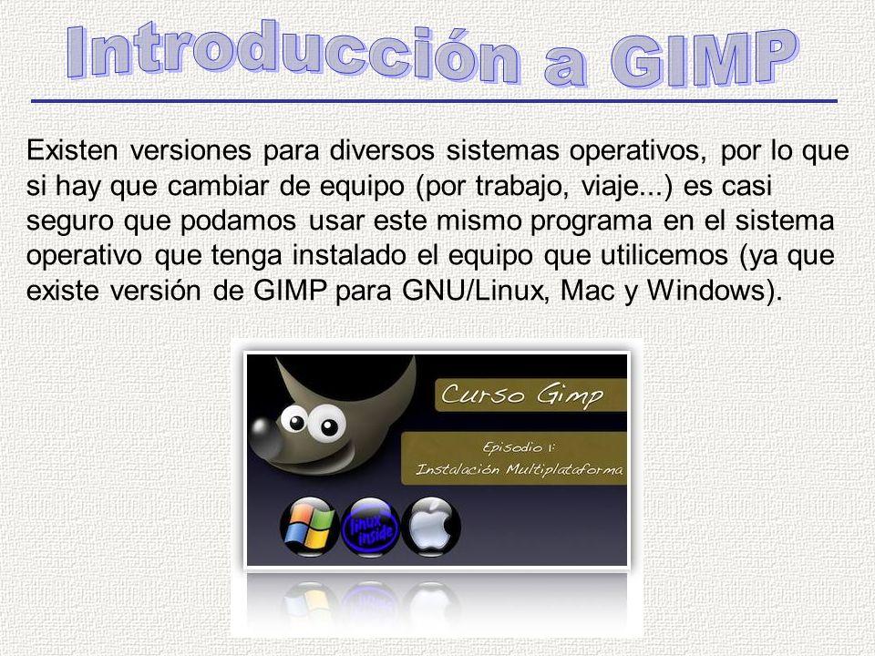 Existen versiones para diversos sistemas operativos, por lo que si hay que cambiar de equipo (por trabajo, viaje...) es casi seguro que podamos usar este mismo programa en el sistema operativo que tenga instalado el equipo que utilicemos (ya que existe versión de GIMP para GNU/Linux, Mac y Windows).