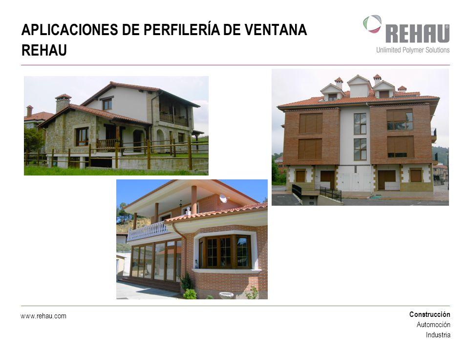 Construcción Automoción Industria www.rehau.com APLICACIONES DE PERFILERÍA DE VENTANA REHAU