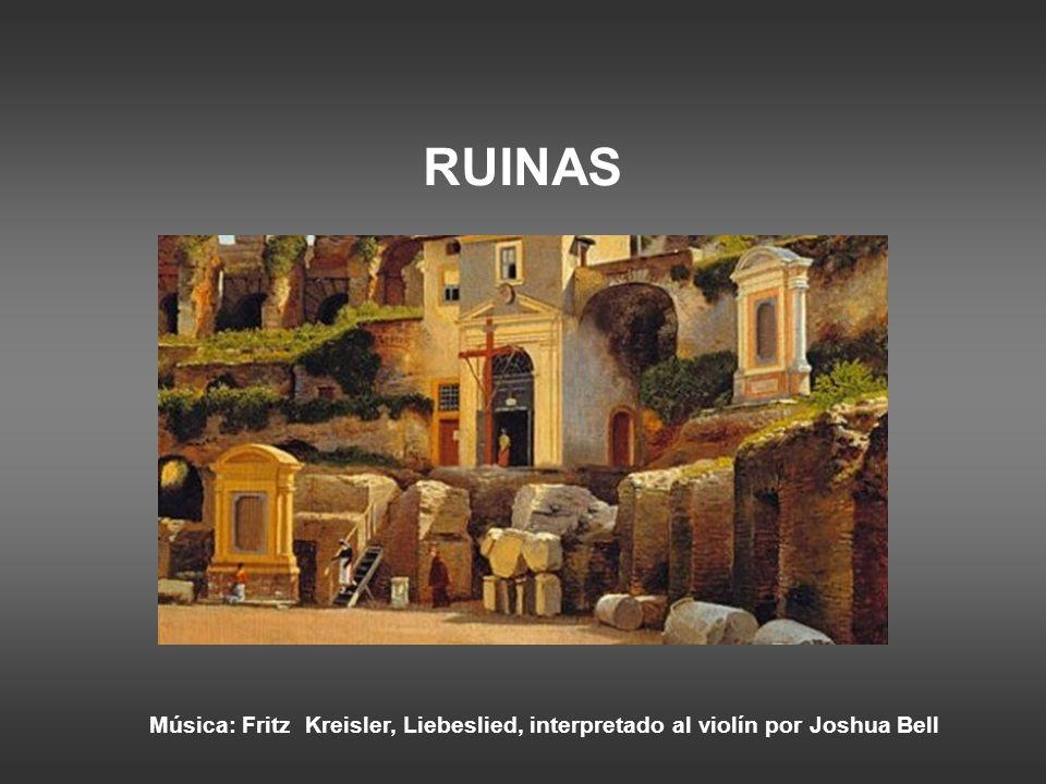 Música: Fritz Kreisler, Liebeslied, interpretado al violín por Joshua Bell RUINAS
