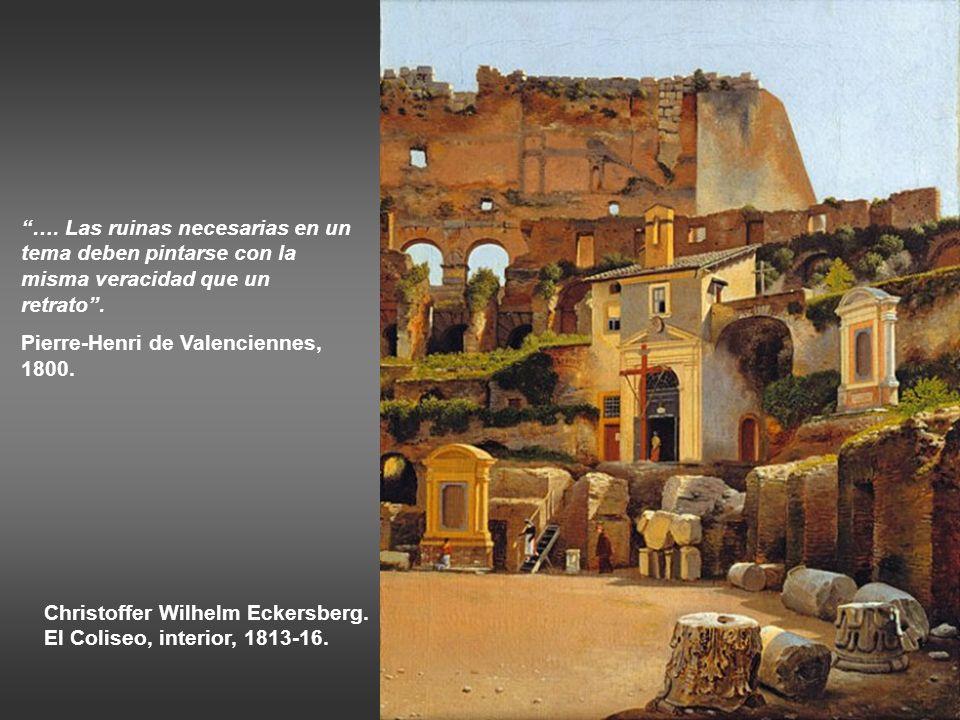 Pierre-Henri de Valenciennes. Villa Farnesio, ruinas romanas, 1782-84 Francois-Marius Granet. El Coliseo, pilares en ruinas. 1802-19