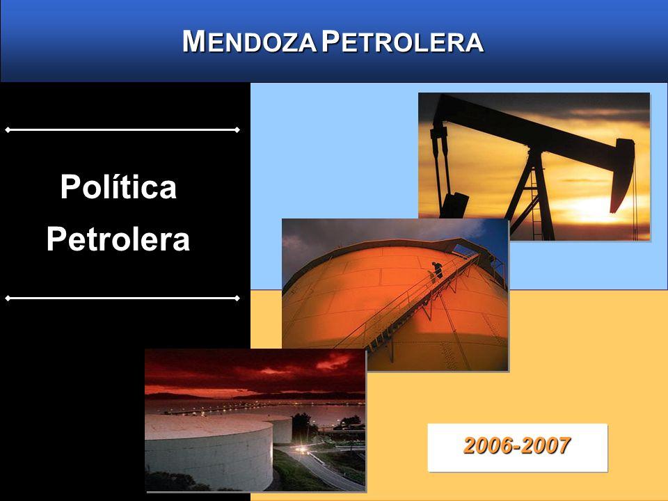 M ENDOZA P ETROLERA Política Petrolera 2006-2007