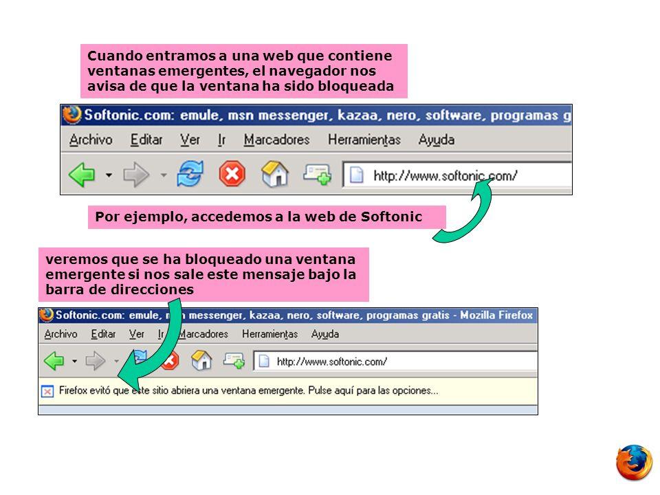Cuando entramos a una web que contiene ventanas emergentes, el navegador nos avisa de que la ventana ha sido bloqueada Por ejemplo, accedemos a la web de Softonic veremos que se ha bloqueado una ventana emergente si nos sale este mensaje bajo la barra de direcciones