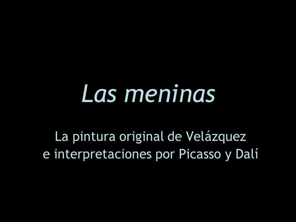 Las meninas La pintura original de Velázquez e interpretaciones por Picasso y Dalí