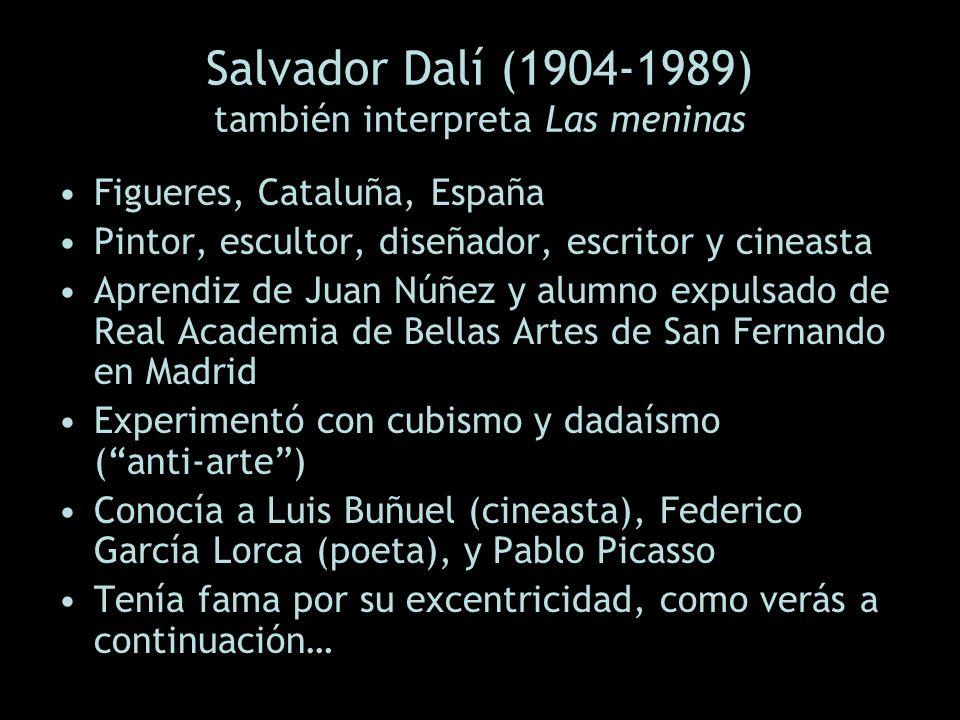 Salvador Dalí (1904-1989) también interpreta Las meninas Figueres, Cataluña, España Pintor, escultor, diseñador, escritor y cineasta Aprendiz de Juan