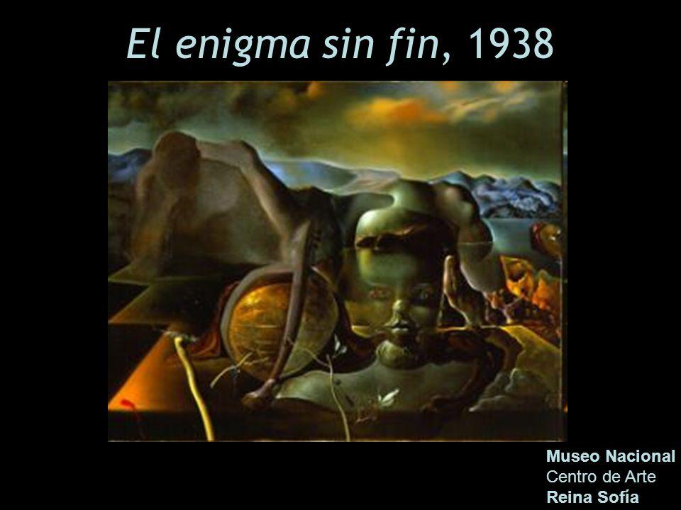 El enigma sin fin, 1938 Museo Nacional Centro de Arte Reina Sofía