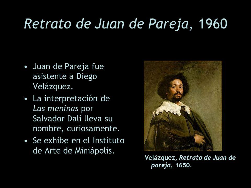 Retrato de Juan de Pareja, 1960 Juan de Pareja fue asistente a Diego Velázquez. La interpretación de Las meninas por Salvador Dalí lleva su nombre, cu