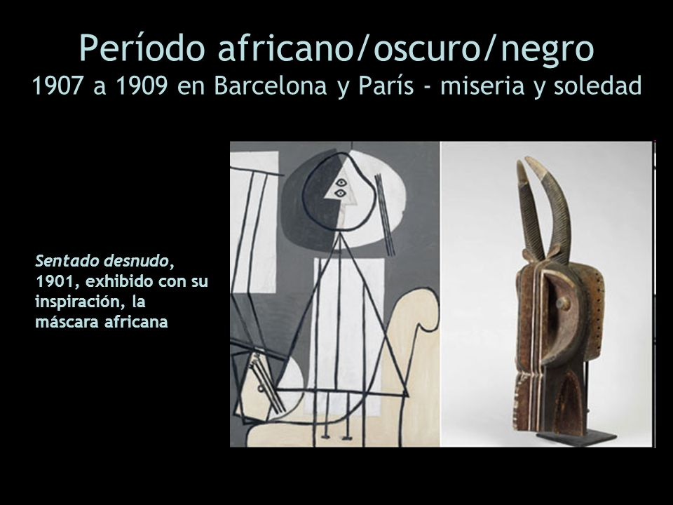 Período africano/oscuro/negro 1907 a 1909 en Barcelona y París - miseria y soledad Sentado desnudo, 1901, exhibido con su inspiración, la máscara afri