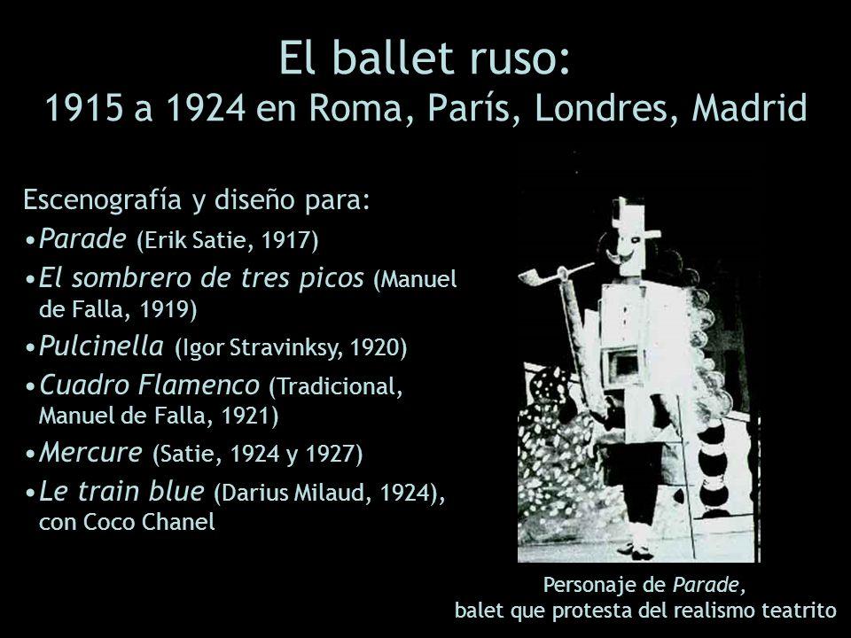 El ballet ruso: 1915 a 1924 en Roma, París, Londres, Madrid Escenografía y diseño para: Parade (Erik Satie, 1917) El sombrero de tres picos (Manuel de