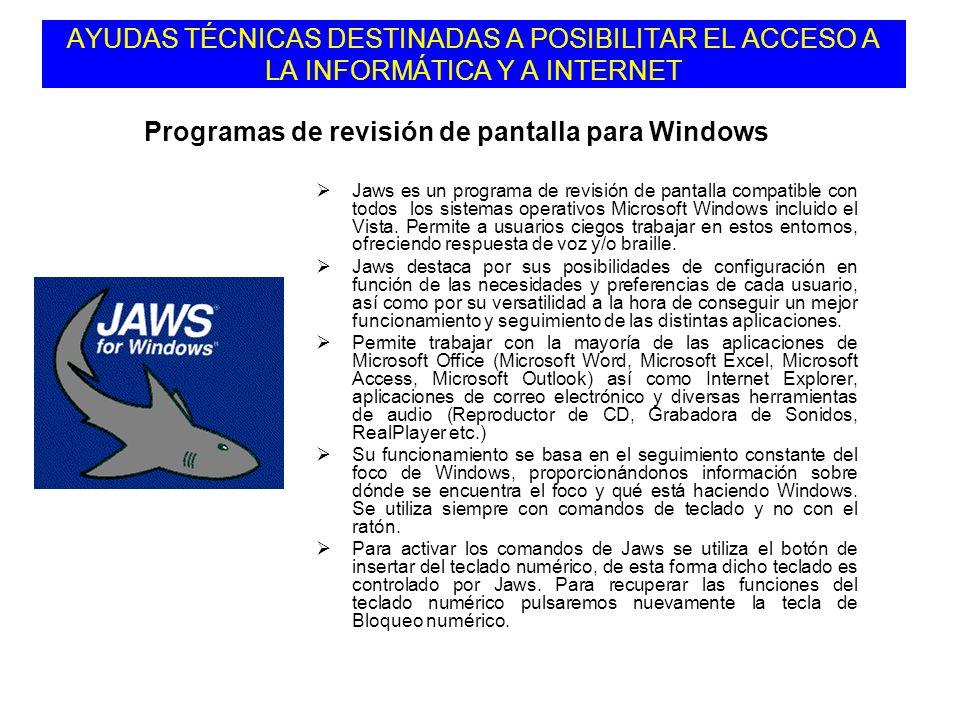 Jaws es un programa de revisión de pantalla compatible con todos los sistemas operativos Microsoft Windows incluido el Vista. Permite a usuarios ciego