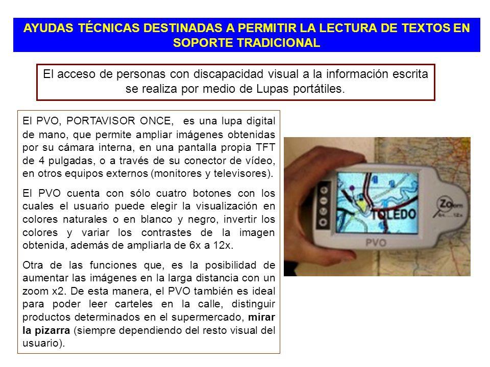 El PVO, PORTAVISOR ONCE, es una lupa digital de mano, que permite ampliar imágenes obtenidas por su cámara interna, en una pantalla propia TFT de 4 pu