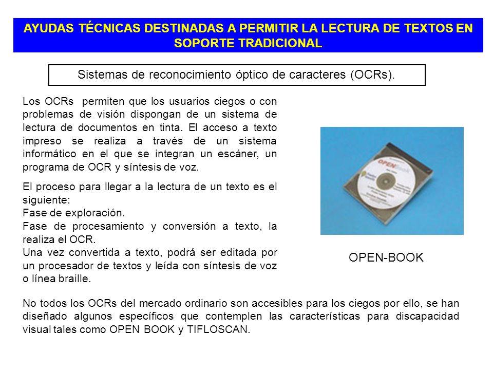 AYUDAS TÉCNICAS DESTINADAS A PERMITIR LA LECTURA DE TEXTOS EN SOPORTE TRADICIONAL Sistemas de reconocimiento óptico de caracteres (OCRs). Los OCRs per