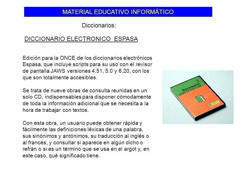 MATERIAL EDUCATIVO INFORMÁTICO Diccionarios: DICCIONARIO ELECTRONICO ESPASA Edición para la ONCE de los diccionarios electrónicos Espasa, que incluye