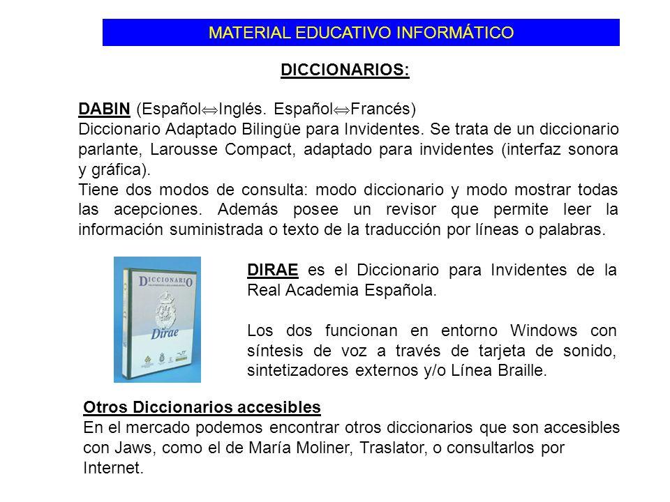 MATERIAL EDUCATIVO INFORMÁTICO DIRAE es el Diccionario para Invidentes de la Real Academia Española. Los dos funcionan en entorno Windows con síntesis