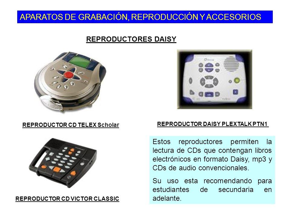 APARATOS DE GRABACIÓN, REPRODUCCIÓN Y ACCESORIOS REPRODUCTOR CD TELEX Scholar REPRODUCTORES DAISY REPRODUCTOR DAISY PLEXTALK PTN1 REPRODUCTOR CD VICTOR CLASSIC Estos reproductores permiten la lectura de CDs que contengan libros electrónicos en formato Daisy, mp3 y CDs de audio convencionales.