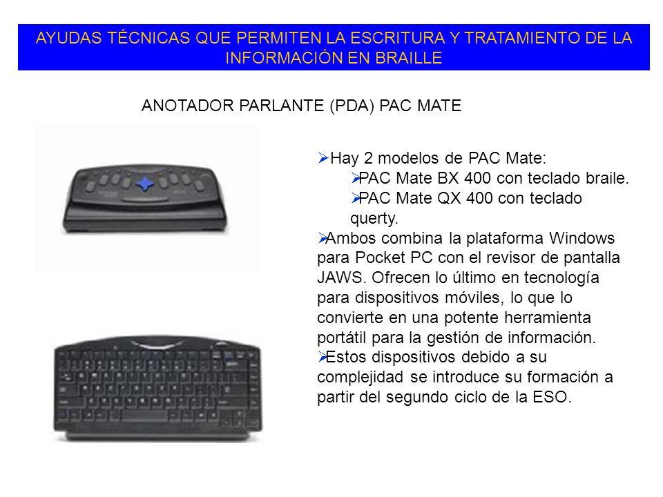 AYUDAS TÉCNICAS QUE PERMITEN LA ESCRITURA Y TRATAMIENTO DE LA INFORMACIÓN EN BRAILLE Hay 2 modelos de PAC Mate: PAC Mate BX 400 con teclado braile.