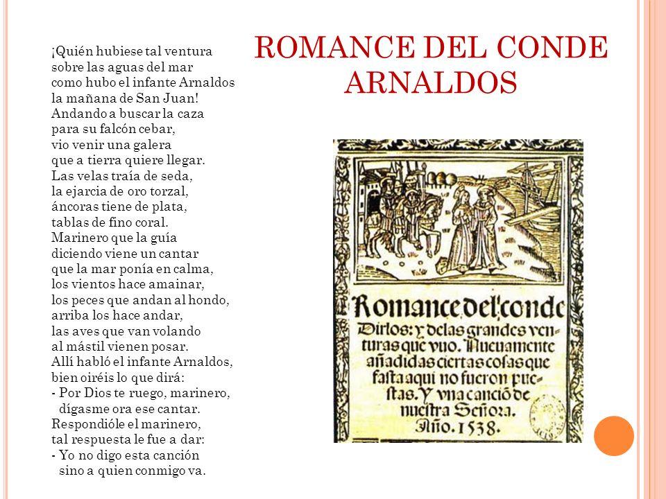 ROMANCE DEL CONDE ARNALDOS ¡Quién hubiese tal ventura sobre las aguas del mar como hubo el infante Arnaldos la mañana de San Juan! Andando a buscar la