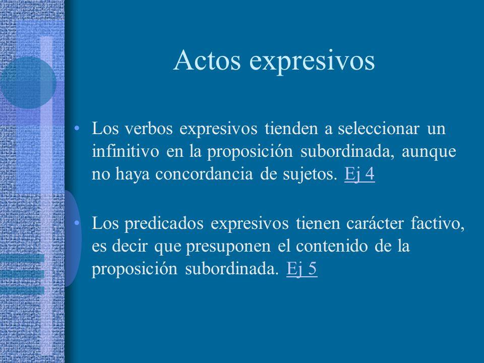 Actos expresivos Opcionalmente, el motivo de dicho estado se describe en una proposición subordinada. Ej 3Ej 3 Cuando ello no sucede, el motivo se ext